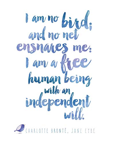 "Jane Eyre, ""I am no bird; and no net ensnares me."""